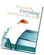 You Can Be Everything God Wants You To Be - Max Lucado